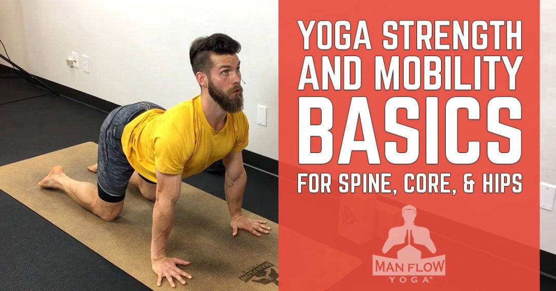 Yoga Strength and Mobility Basics for Spine, Core, and Hips