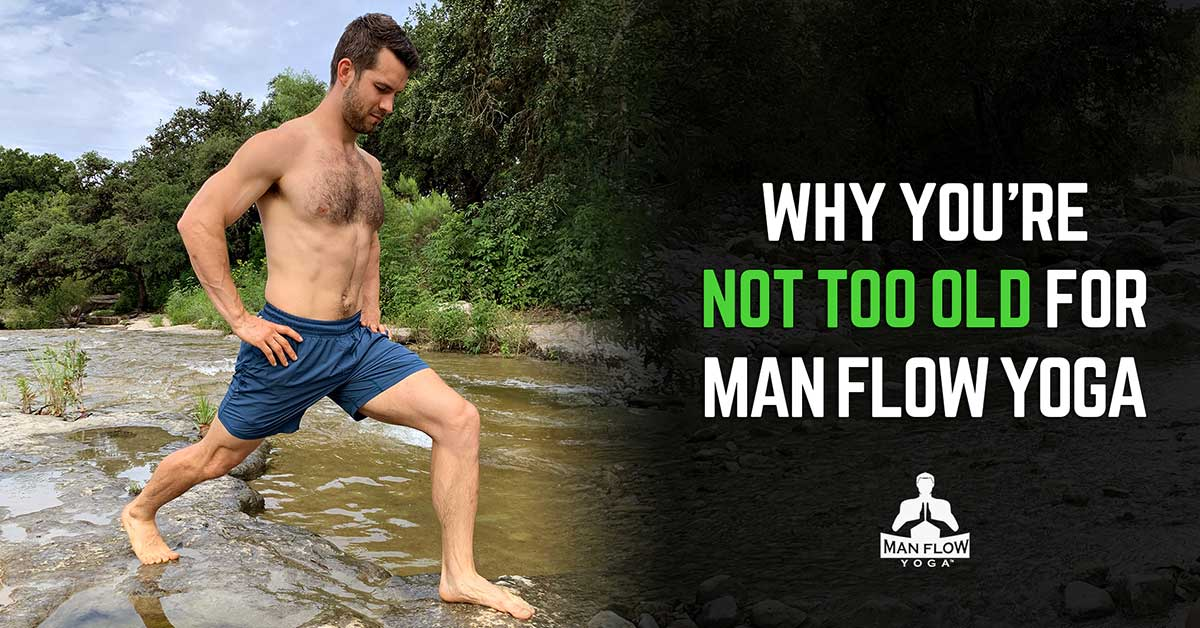 Why You're Not Too Old for Man Flow Yoga